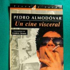 Libros de segunda mano: UN CINE VISCERAL-PEDRO ALMODOVAR-CONVERSACIONES FREDERIC STRAUSS-REFLEXIONA SOBRE LAS PELICULAS-1995. Lote 182885922