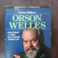 Libros de segunda mano: CHARLES HIGHAM: ORSON WELLES. ESPLENDOR Y CAÍDA DE UN GENIO AMERICANO. Lote 183404521