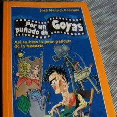 Libros de segunda mano: POR UN PUÑADO DE GOYAS, JOSE MANUEL GARASINO (EXDIRECTOR DE LA ACADEMIA DE CINE). ED TEMAS DE HOY. Lote 183442285