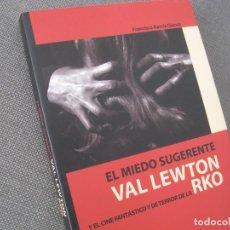 Libros de segunda mano: EL MIEDO SUGERENTE--VAL LEWTON Y EL CINE FANTASTICO Y DE TERROR DE LA RKO- GARCIA GOMEZ LIBRO NUEVO. Lote 183842576