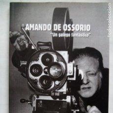 Libros de segunda mano: AMANDO DE OSSORIO, UN GALEGO FANTÁSTICO. IGNACIO BENEDETI. RAFAEL CALVO. XOSÉ ZAPATA. ESPAÑA 1999.. Lote 186103292