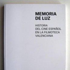 Libros de segunda mano: HISTORIA DEL CINE ESPAÑOL EN LA FILMOTECA VALENCIANA. MEMORIA DE LUZ. Lote 186171786