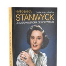 Libros de segunda mano: BARBARA STANWYCK: UNA GRAN SEÑORA DE HOLLYWOOD - AGUILERA, CHRISTIAN / GRAU, SERGI. Lote 189733626