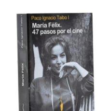 Libros de segunda mano: MARÍA FÉLIX. 47 PASOS POR EL CINE - TAIBO I, PACO IGNACIO. Lote 189943271