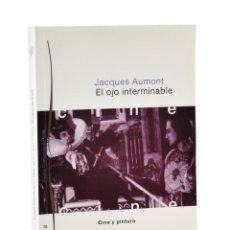 Libros de segunda mano: EL OJO INTERMINABLE. CINE Y PINTURA - AUMONT, JACQUES. Lote 189943290