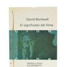 Libros de segunda mano: EL SIGNIFICADO DEL FILME. INFERENCIA Y RETÓRICA EN LA INVESTIGACIÓN CINEMATOGRÁFICA - BORDWELL, DAVI. Lote 189943291