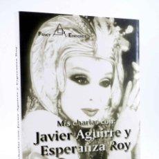 Libros de segunda mano: MIS CHARLAS CON JAVIER AGUIRRE Y ESPERANZA ROY (JUAN JULIO DE ABAJO DE PABLOS) FANCY, 1999. OFRT. Lote 191083458