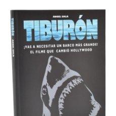Libros de segunda mano: TIBURÓN. ¡VAS A NECESITAR UN BARCO MÁS GRANDE! EL FILME QUE CAMBIÓ HOLLYWOOD - SALA, ÁNGEL. Lote 191262653
