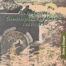 Libros de segunda mano: LA PRODUCCION CINEMATOGRAFICA EN ALMERIA 1951-1975 (LOLA CAPARROS, 1997). Lote 191302621