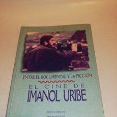 Libros de segunda mano: ENTE EL DOCUMENTAL Y LA FICCION , EL CINE DE IMANOL URIBE. Lote 192758771