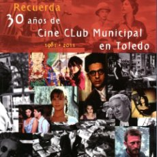 Libros de segunda mano: RECUERDA 30 AÑOS DE CINE CLUB MUNICIPAL EN TOLEDO 1981 2011. Lote 194500127