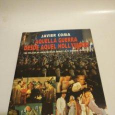 Libros de segunda mano: JAVIER COMA, AQUELLA GUERRA DESDE AQUEL HOLLYWOOD, 100 PELÍCULAS MEMORABLES SOBRE LA SEGUNDA GUERRA . Lote 194905788