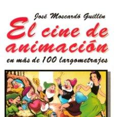 Libros de segunda mano: EL CINE DE ANIMACION EN MAS DE 100 LARGOMETRAJES - JOSÉ MOSCARDÓ GUILLÉN - 1997 - ALIANZA EDITORIAL. Lote 194948312