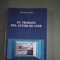 Libros de segunda mano: EL TRABAJO DEL ACTOR DE CINE - SERNA, ASSUMPTA. Lote 195087082