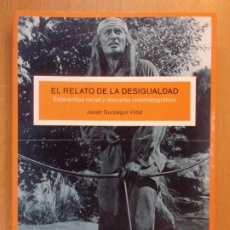 Libros de segunda mano: EL RELATO DE LA DESIGUALDAD / ESTEREOTIPO RACIAL Y DISCURSO CINEMATOGRÁFICO / JAVIER GURPEGUI VIDAL. Lote 195167650