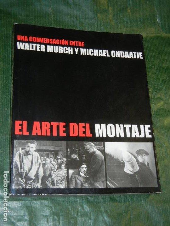 EL ARTE DEL MONTAJE, UNA CONVERSACION ENTRE WALTER MURCH Y MICHEL ONDAATJE, 2007 (Libros de Segunda Mano - Bellas artes, ocio y coleccionismo - Cine)