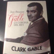 Libros de segunda mano: CLARK GABLE . LA CORONA DL REY. JOAN BENAVENT. T& B EDITORES. 2002. Lote 195344098