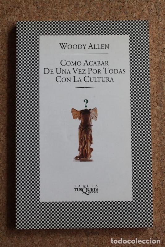 CÓMO ACABAR DE UNA VEZ POR TODAS CON LA CULTURA. ALLEN (WOODY) BARCELONA, TUSQUETS, 2002. (Libros de Segunda Mano - Bellas artes, ocio y coleccionismo - Cine)