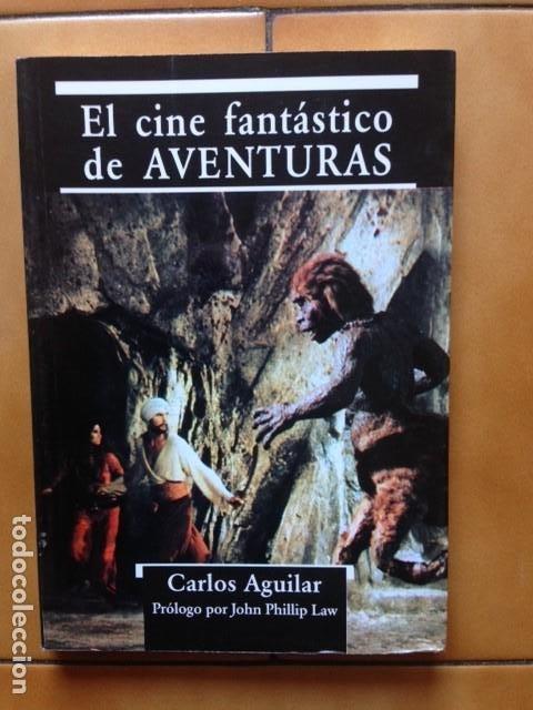 EL CINE FANTASTICO DE AVENTURAS - CARLOS AGUILAR - PROLOGO DE JOHN PHILLIP LAW (Libros de Segunda Mano - Bellas artes, ocio y coleccionismo - Cine)