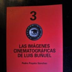 Libros de segunda mano: LAS IMÁGENES CINEMATOGRÁFICAS DE LUIS BUÑUEL. PEDRO POYATO SÁNCHEZ. ED. CAJA ESPAÑA. VALLADOLID 1998. Lote 195496822