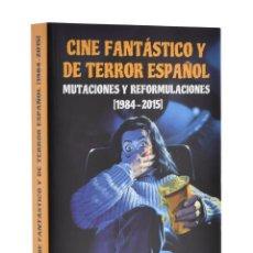 Libros de segunda mano: CINE FANTÁSTICO Y DE TERROR ESPAÑOL. MUTACIONES Y REFORMULACIONES (1984-2015) - HIGUERAS, RUBÉN (ED.. Lote 195510165