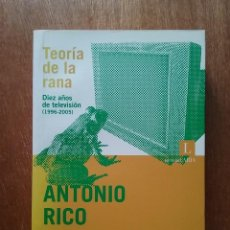 Libros de segunda mano: TEORIA DE LA RANA, ANTONIO RICO, DIEZ AÑOS DE TELEVISION 1996 2005, EDITORIAL LARIA, 2006. Lote 195910095