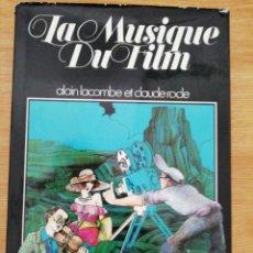 Libros de segunda mano: LA MUSIQUE DU FILM. ALAIN LACOMBE / CLAUDE ROCLE. DESCATALOGADO Y MUY DIFÍCIL DE ENCONTRAR.. Lote 197187043