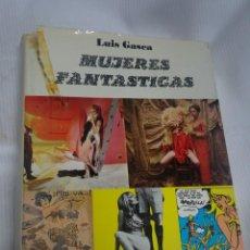 Libros de segunda mano: MUJERES FANTÁSTICAS -LUIS GASCA- MUY ILUSTRADO, EDITORIAL TABER , VER FOTOS. Lote 201320736