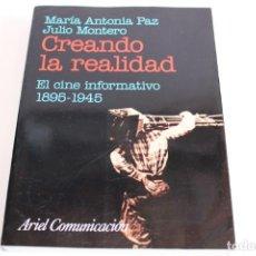 Libros de segunda mano: CREANDO LA REALIDAD,EL CINE INFORMATIVO 1895-1945 / MARIA ANTONIA PAZ,JULIO MONTERO. Lote 204597170
