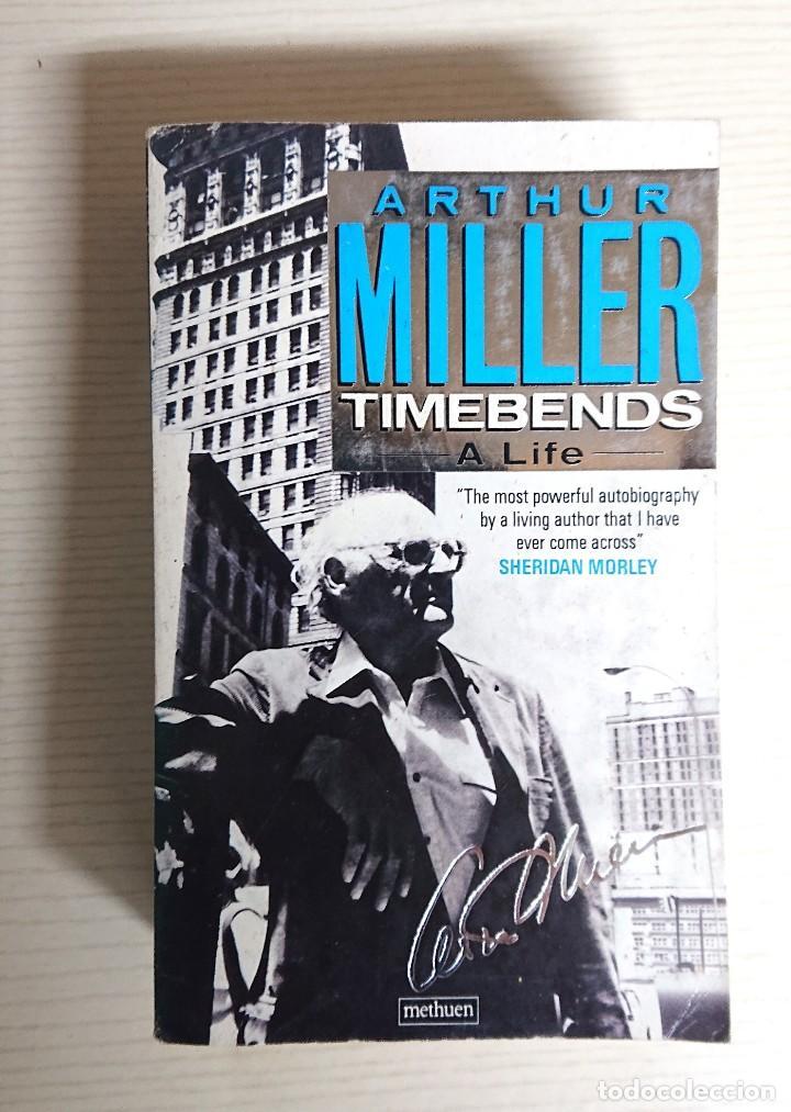 ARTHUR MILLER · TIMEBENDS · A LIFE · AUTOBIOGRAPHY · METHUEN, 1988 · FIRST EDITION (Libros de Segunda Mano - Bellas artes, ocio y coleccionismo - Cine)