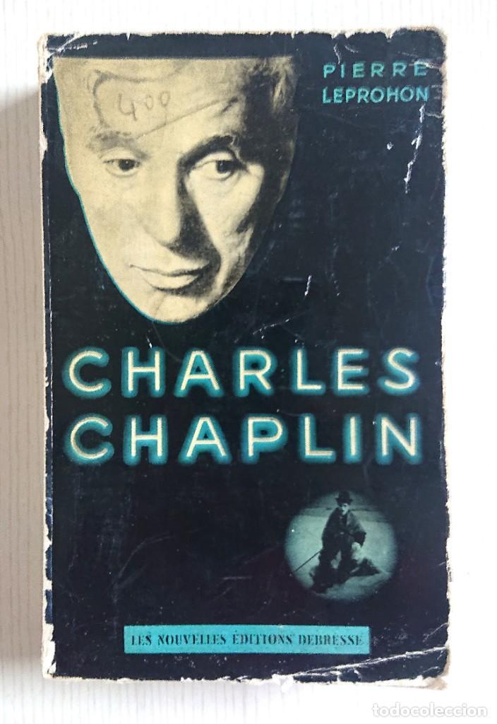 CHARLES CHAPLIN · PAR PIERRE LEPROHON · EN FRANCÉS · LES NOUVELLES EDITIONS DEBRESSE · 1957 (Libros de Segunda Mano - Bellas artes, ocio y coleccionismo - Cine)