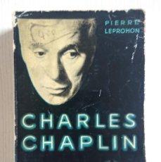 Libros de segunda mano: CHARLES CHAPLIN · PAR PIERRE LEPROHON · EN FRANCÉS · LES NOUVELLES EDITIONS DEBRESSE · 1957. Lote 205128257