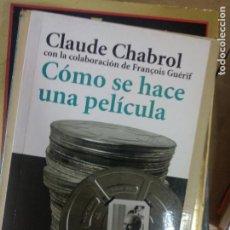 Libros de segunda mano: CÓMO SE HACE UNA PELÍCULA - CHABROL, CLAUDE / GUÉRIF, FRANCOISE. Lote 210468422