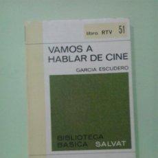 Libros de segunda mano: LMV - VAMOS A HABLAR DE CINE. GARCIA ESCUDERO. Lote 210814385
