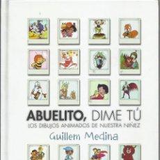 Libros de segunda mano: ABUELITO, DIME TU: LOS DIBUJOS ANIMADOS DE NUESTRA NIÑEZ (3ª ED), GUILLEM MEDINA. Lote 210815445
