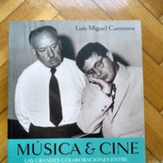 Libri di seconda mano: MÚSICA & CINE LAS GRANDES COLABORACIONES ENTRE DIRECTOR Y COMPOSITOR - LUIS MIGUEL CARMONA. Lote 214696377