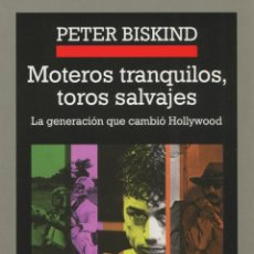 Libros de segunda mano: MOTEROS TRANQUILOS, TOROS SALVAJES.LA GENERACIÓN QUE CAMBIÓ HOLLYWOOD. PETER BISKIND.. Lote 216716257