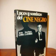 Libri di seconda mano: LUCES Y SOMBRAS DEL CINE NEGRO - JAVIER COMA, JOSÉ MARÍA LATORRE - DIRIGIDO POR... - MUY BUEN ESTADO. Lote 217139591