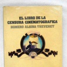 Libros de segunda mano: EL LIBRO DE LA CENSURA CINEMATOGRAFICA - HOMERO ALSINA THEVENET. Lote 221945017