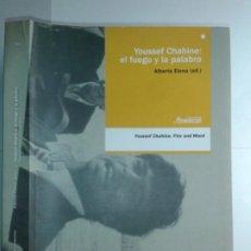 Libros de segunda mano: YOUSSEF CHAHINE. EL FUEGO Y LA PALABRA 2007 EDICIÓN ALBERTO ELENA EDITA CONSEJERÍA DE CULTURA. Lote 222202942