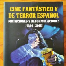 Libri di seconda mano: CINE FANTASTICO Y DE TERROR ESPAÑOL, MUTACIONES Y REFORMULACIONES 1984-2015 - RUBEN HIGUERAS ED.. Lote 222456746
