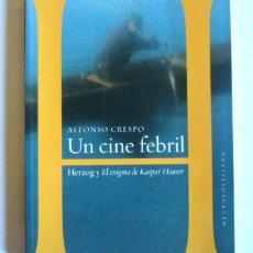 Libros de segunda mano: UN CINE FEBRIL - HERZOG Y EL ENIGMA DE KASPAR HAUSER - ALFONSO CRESPO. Lote 261856990