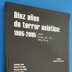 Libros de segunda mano: DIEZ AÑOS DE TERROR ASIÁTICO 1995-2005 VV.AA FESTIVAL DE SITGES - CINE ASIA. DOMINGO LÓPEZ.... Lote 228816885