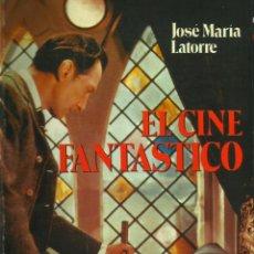 Libros de segunda mano: LIBRO EL CINE FANTÁSTICO JOSÉ MARÍA LATORRE EDITADO POR DIRIGIDO POR . CINE DE TERROR. Lote 229583710