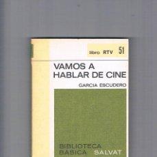 Libros de segunda mano: VAMOS A HABLAR DE CINE LIBRO RTV 51 GARCIA ESCUDERO BIBLIOTECA BASICA SALVAT 1970. Lote 230082485