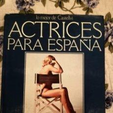Libros de segunda mano: ACTRICES PARA ESPAÑA, LO MEJOR DE JOSÉ Mª CASTELLVI. 1977. ED. ACTUALES LIBRO FOTOGRAFIA ARTE EXPO. Lote 233770090