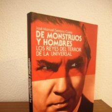 Libros de segunda mano: DE MONSTRUOS Y HOMBRES. LOS REYES DEL TERROR EN LA UNIVERSAL (T&B, 2007) JOSÉ MANUEL SERRANO CUETO. Lote 234555550
