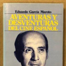 Libros de segunda mano: AVENTURAS Y DESVENTURAS DEL CINE ESPAÑOL. EDUARDO GARCÍA MAROTO. PLAZA & JANÉS (1988).. Lote 234863300