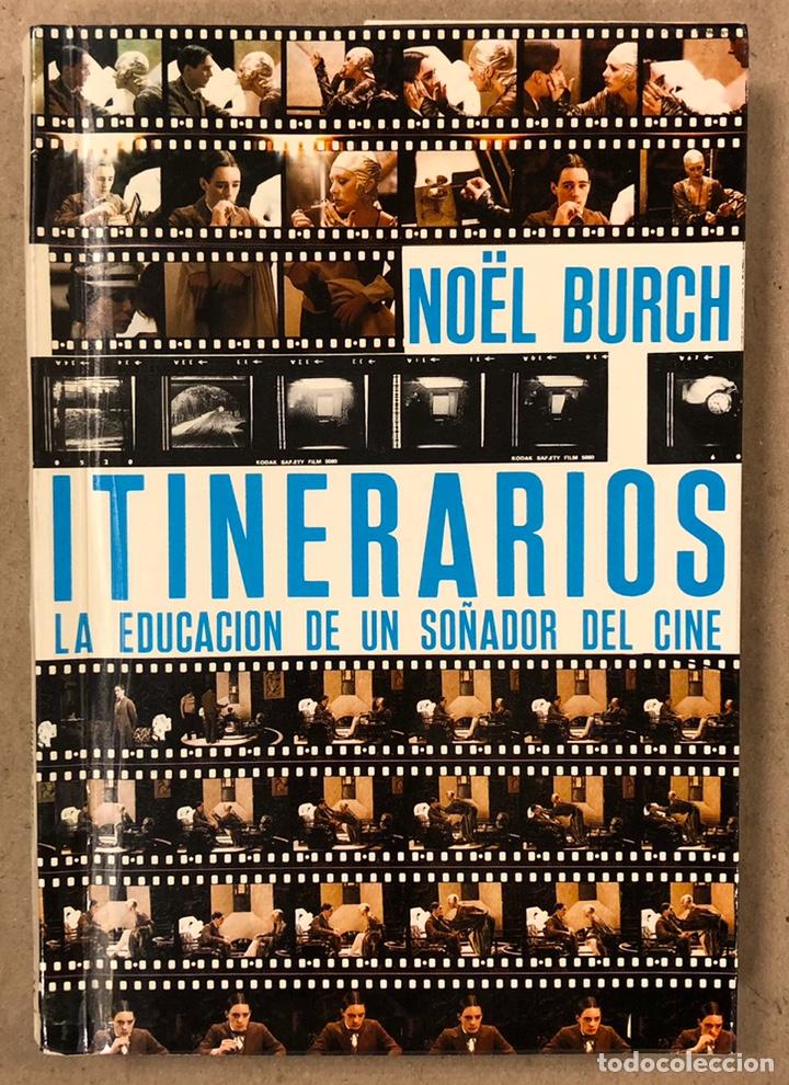 ITINERARIOS, LA EDUCACIÓN DE UN SOÑADOR DEL CINE. NOËL BURCH. (Libros de Segunda Mano - Bellas artes, ocio y coleccionismo - Cine)