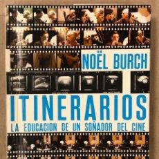 Libros de segunda mano: ITINERARIOS, LA EDUCACIÓN DE UN SOÑADOR DEL CINE. NOËL BURCH.. Lote 234931100